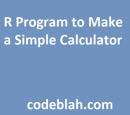 R Program to Make a Simple Calculator