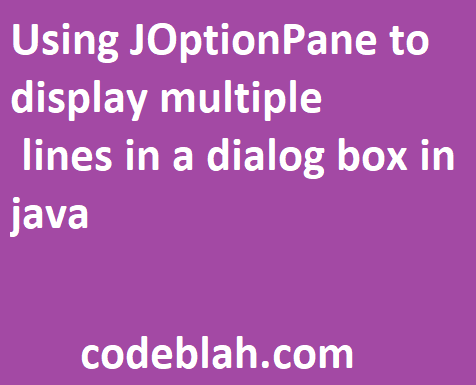 Using JOptionPane to display multiple lines in a dialog box in java