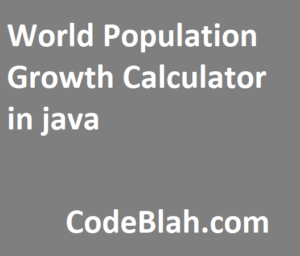 World Population Growth Calculator in java