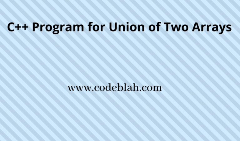 C++ Program for Union of Two Arrays