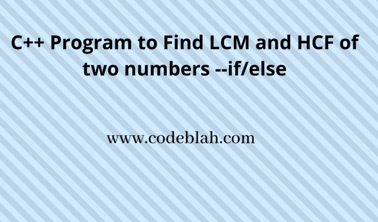 C++ Program to Find LCM and HCF of Two numbers