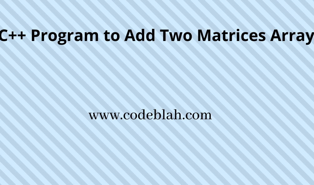 C++ Program to Add Two Matrices Array