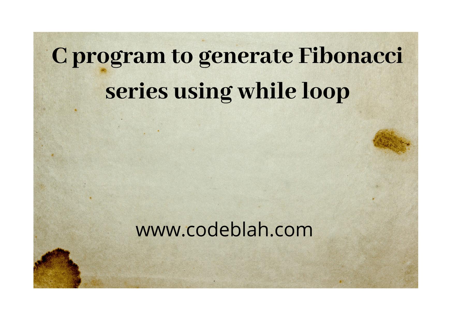 C Program to Display Fibonacci Series Using While Loop