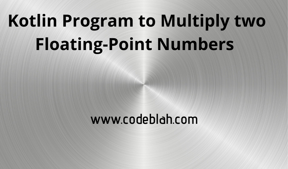 Kotlin Program to Multiply two Floating-Point Numbers