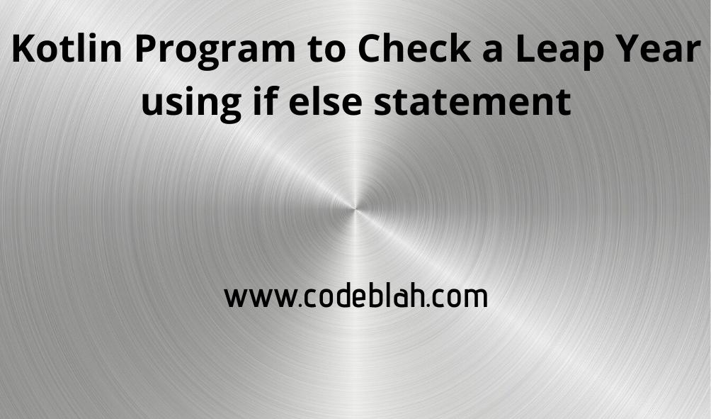 Kotlin Program to Check Leap Year