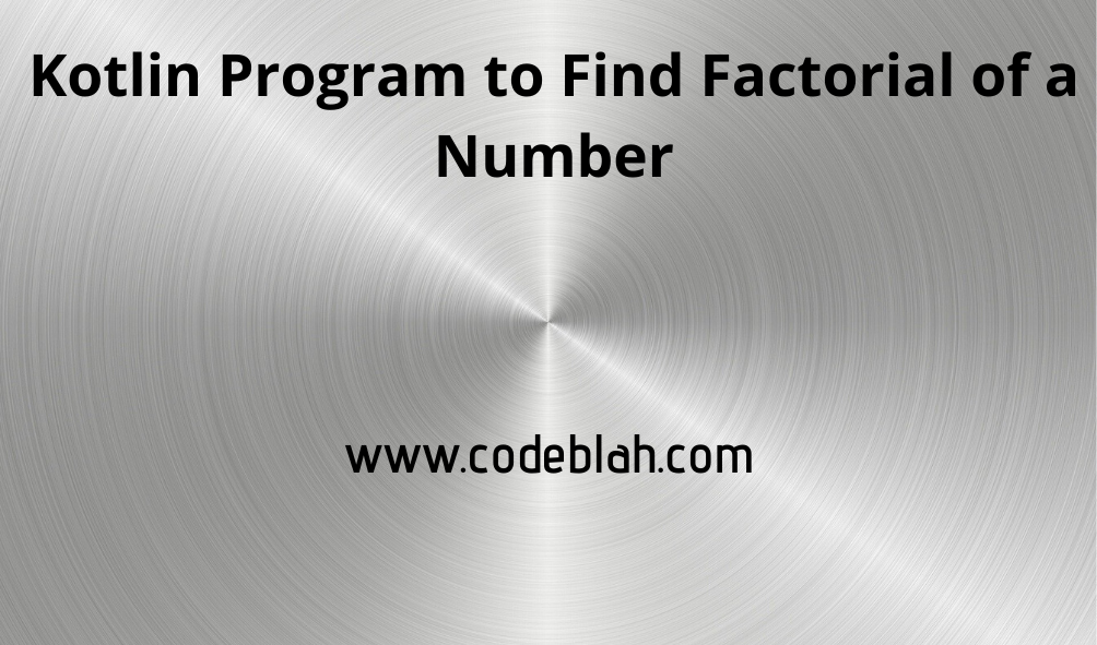 kotlin Program to find Factorial of a Given Number