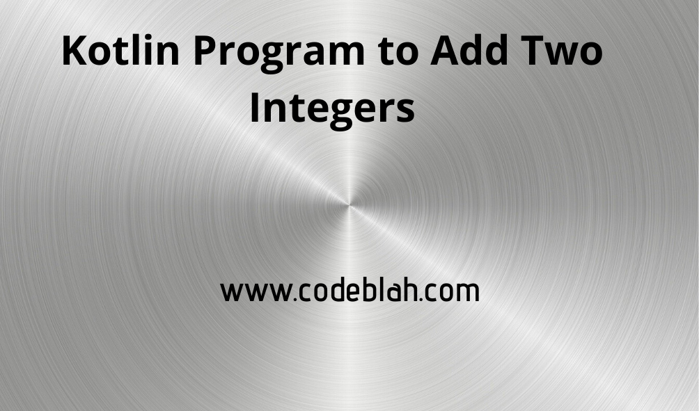 Kotlin Program to Add Two Integers Number