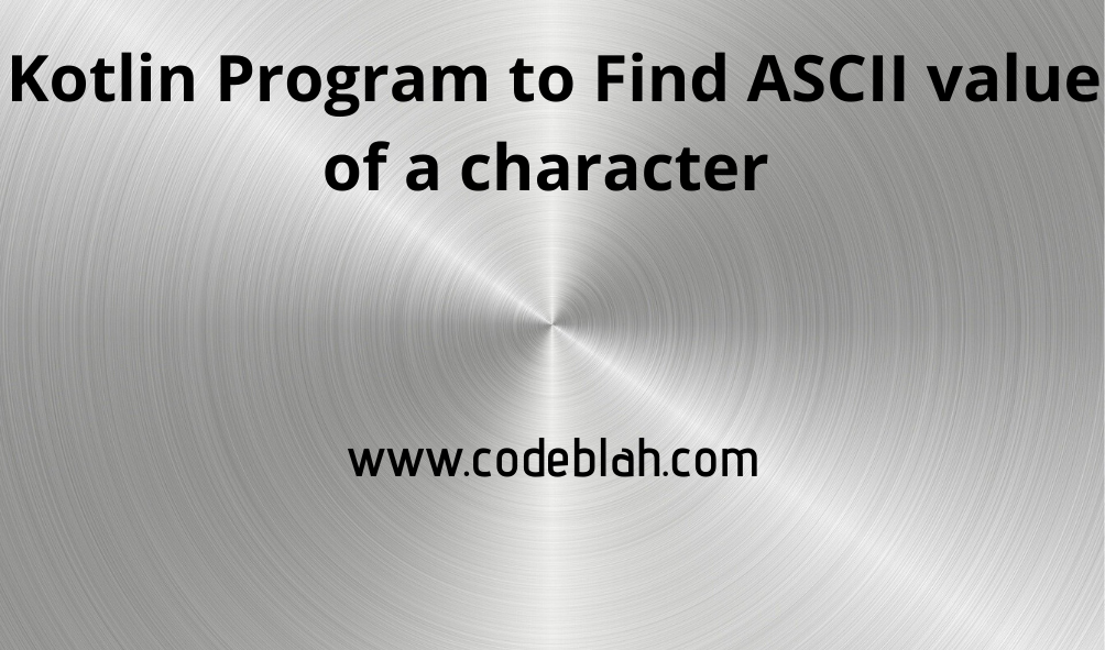 Kotlin Program to Find ASCII value of a character