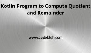 Kotlin Program to Compute Quotient and Remainder