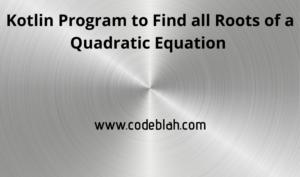 Kotlin Program to Find Roots of a Quadratic Equation