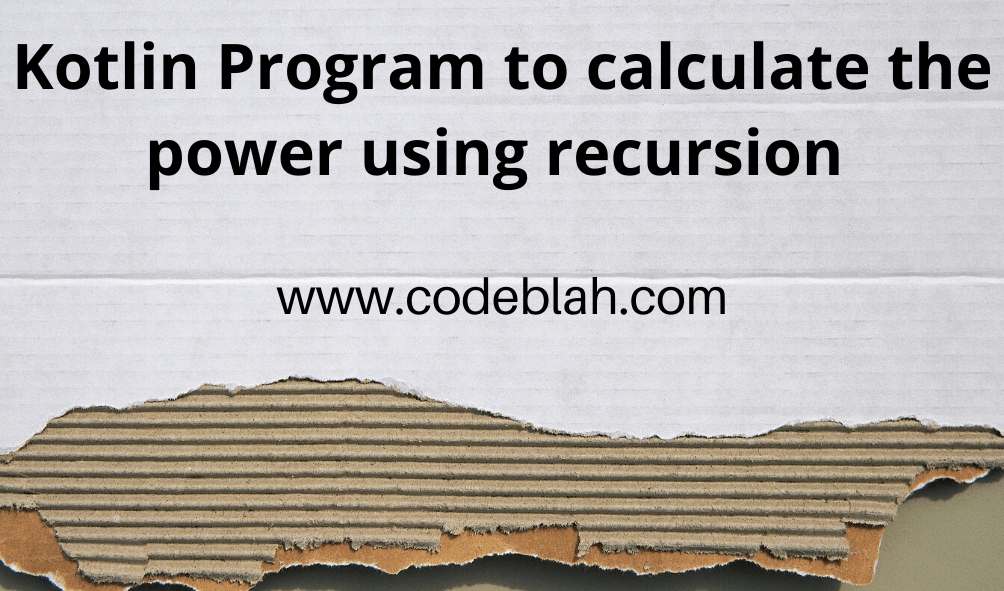 Kotlin Program to calculate the power using recursion