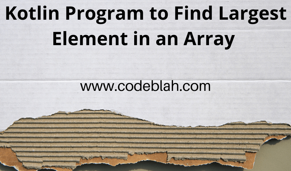 Kotlin Program to Find Largest Element in an Array