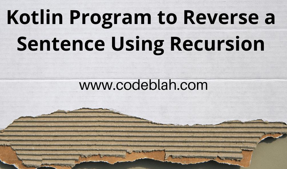 Kotlin Program to Reverse a Sentence Using Recursion