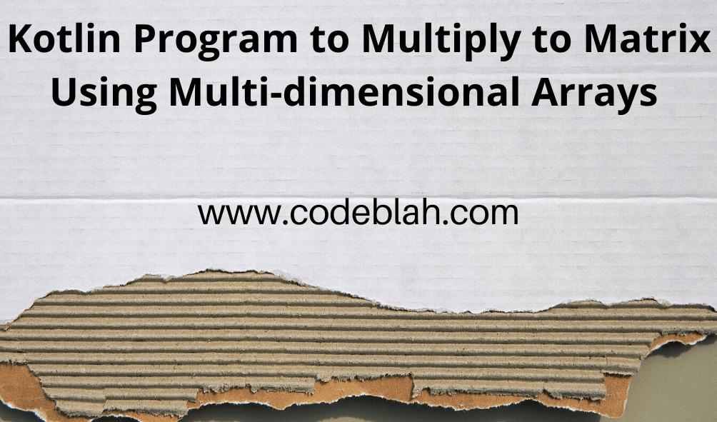 Kotlin Program to Multiply to Matrix Using Multi-dimensional Arrays