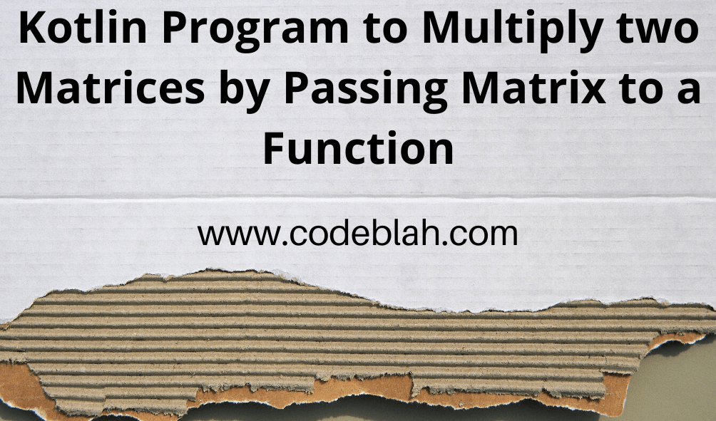 Kotlin Program to Multiply two Matrices by Passing Matrix to a Function