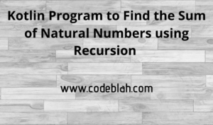 Kotlin Program to Find the Sum of Natural Numbers using Recursion
