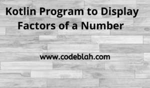 Kotlin Program to Display Factors of a Number