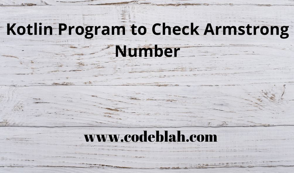 Kotlin Program to Check Armstrong Number