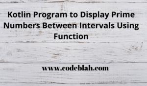 Kotlin Program to Display Prime Numbers Between Intervals Using Function