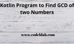 Kotlin Program to Find GCD of two Numbers
