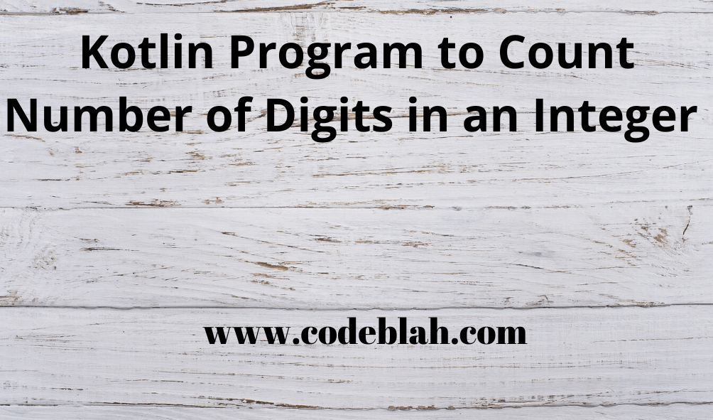Kotlin Program to Count Number of Digits in an Integer