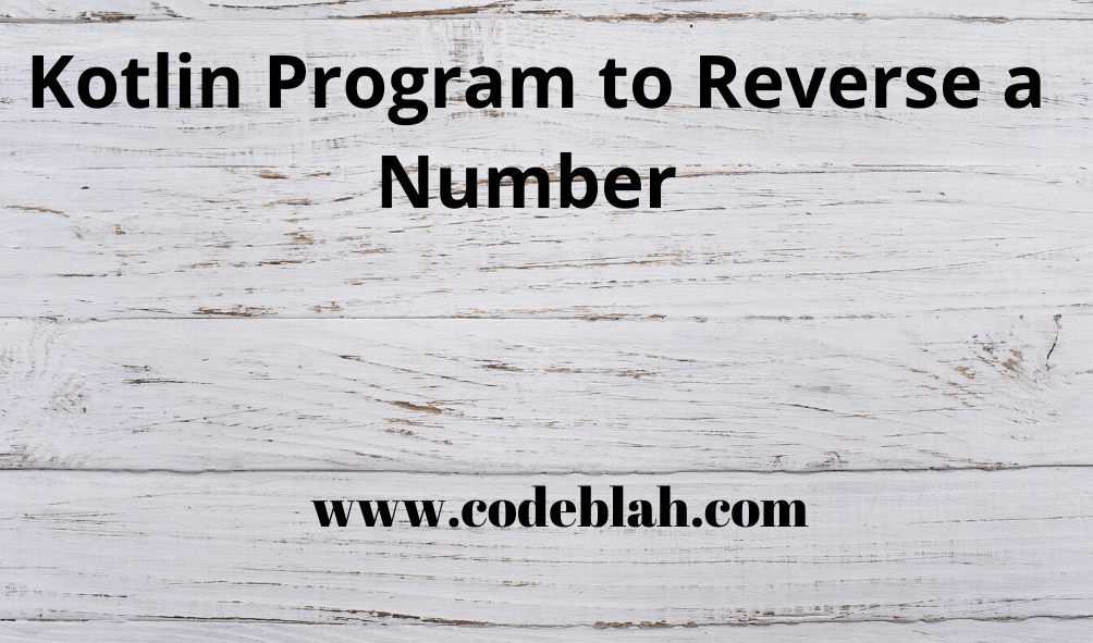 Kotlin Program to Reverse a Number