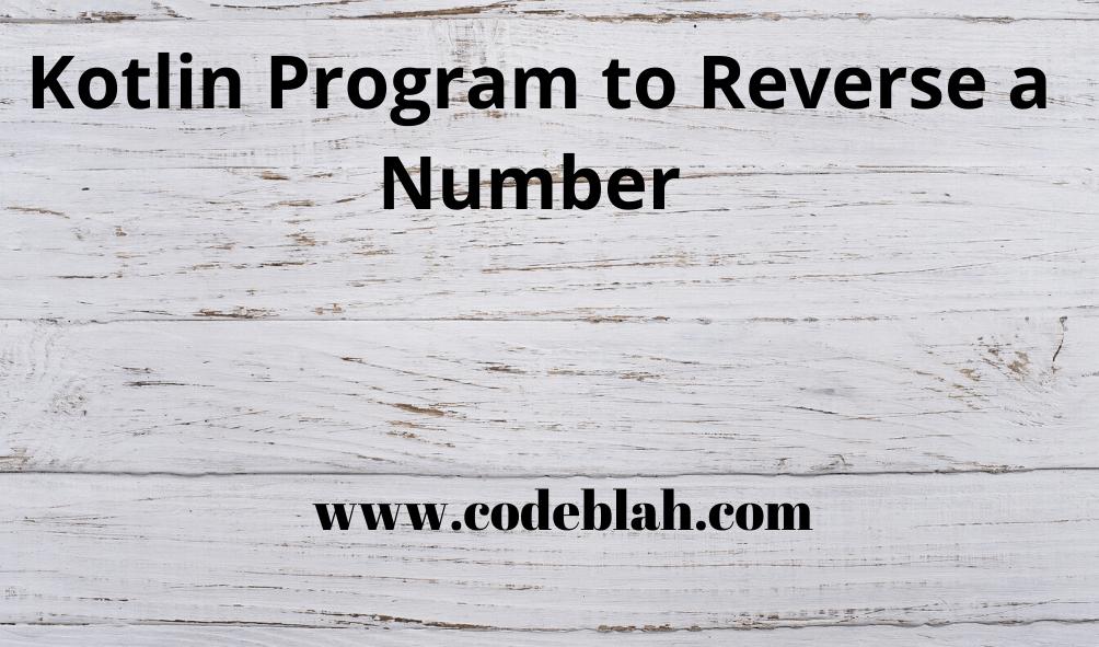 Kotlin Program to Reverse a Number