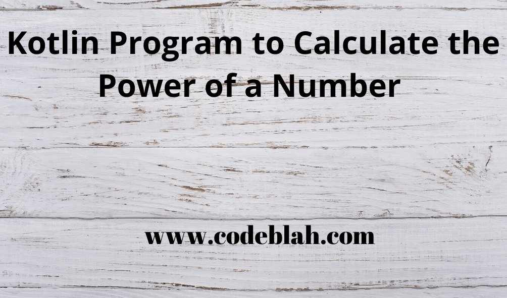 Kotlin Program to Calculate the Power of a Number