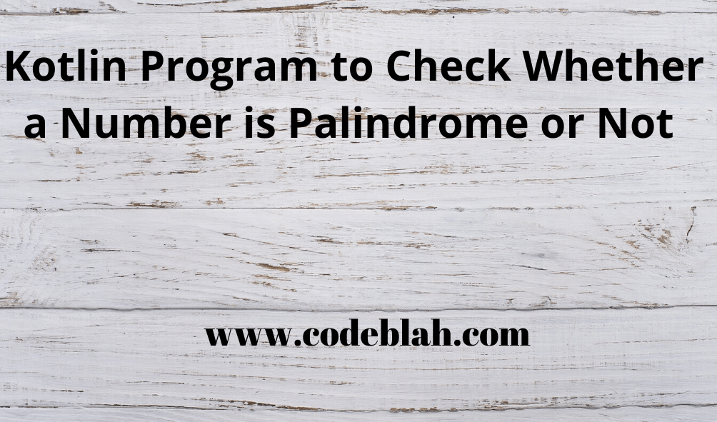 Kotlin Program to Check Whether a Number is Palindrome or Not