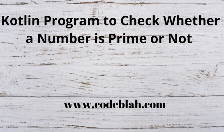 Kotlin Program to Check Whether a Number is Prime or Not