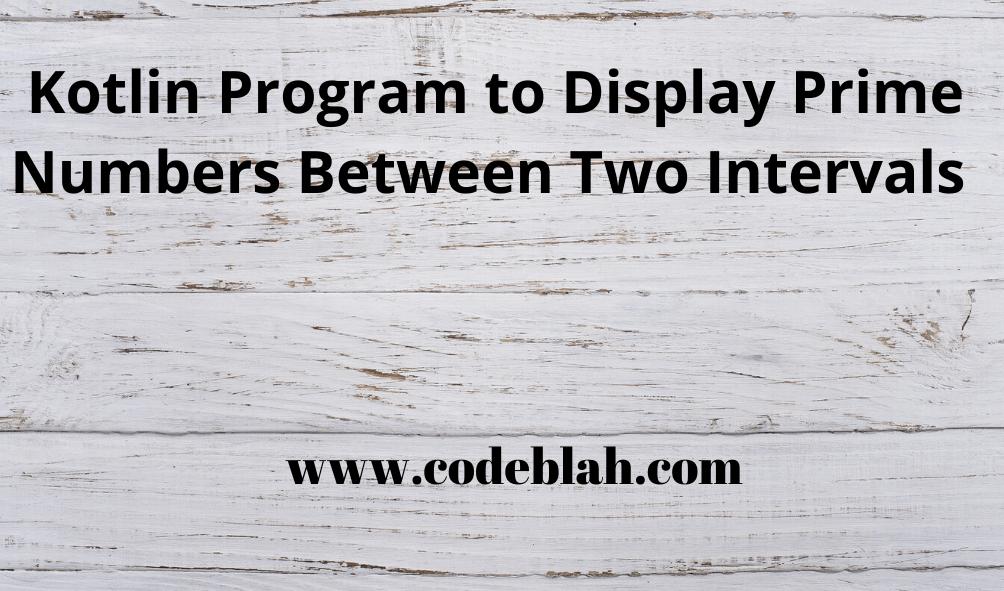 Kotlin Program to Display Prime Numbers Between Two Intervals