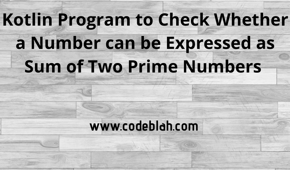 Kotlin Program to Check Whether a Number can be Expressed as Sum of Two Prime Numbers