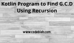 Kotlin Program to Find G.C.D Using Recursion