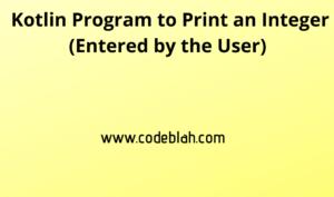 Kotlin Program to Print an Integer Entered by the User