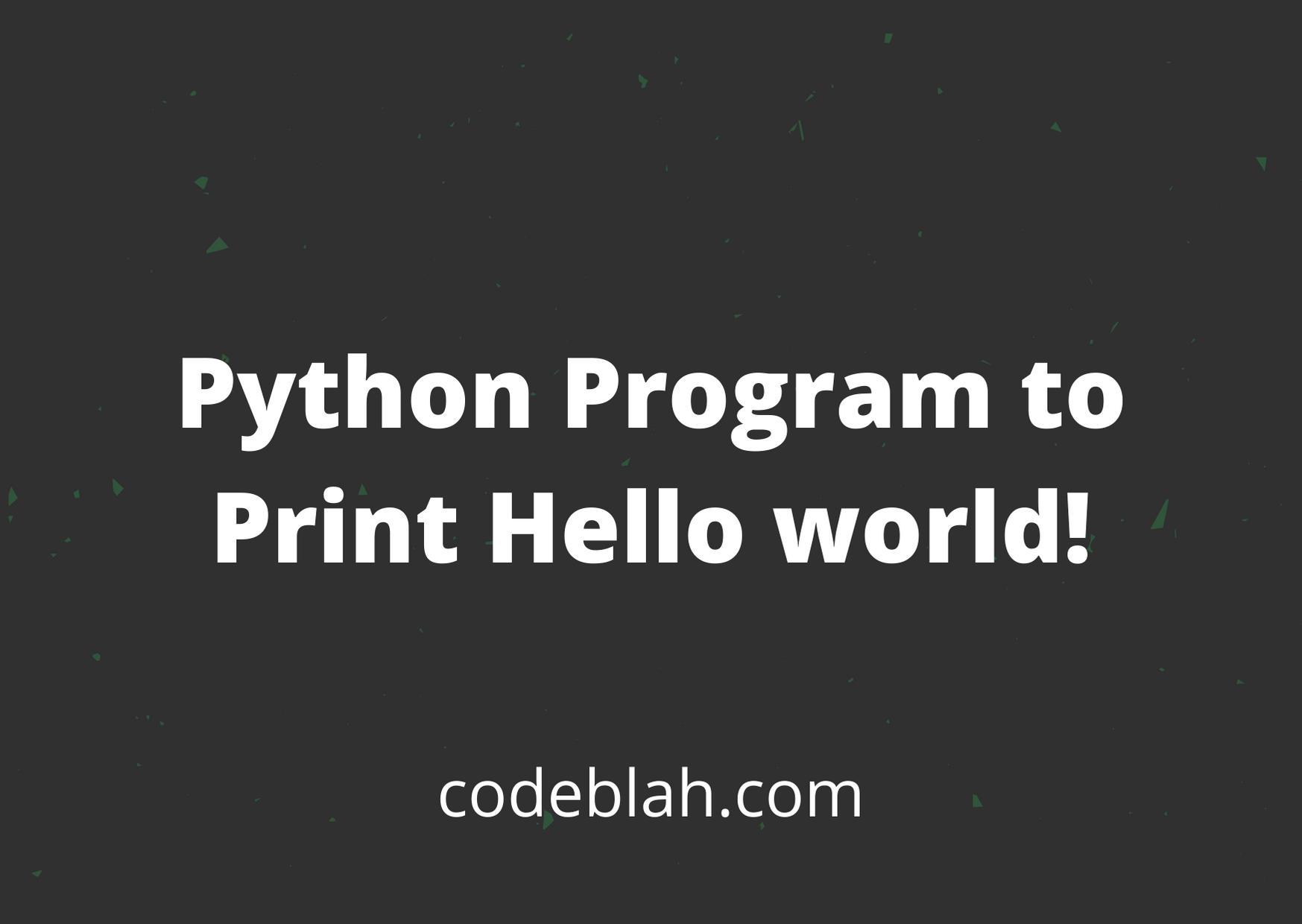 Python Program to Print Hello world!