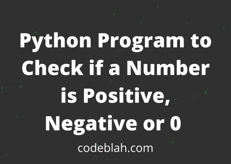 Python Program to Check if a Number is Positive, Negative or 0