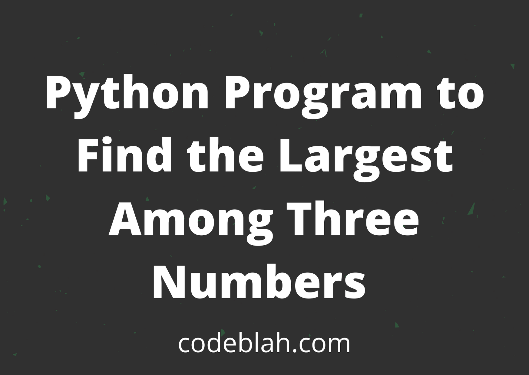 Python Program to Find the Largest Among Three Numbers