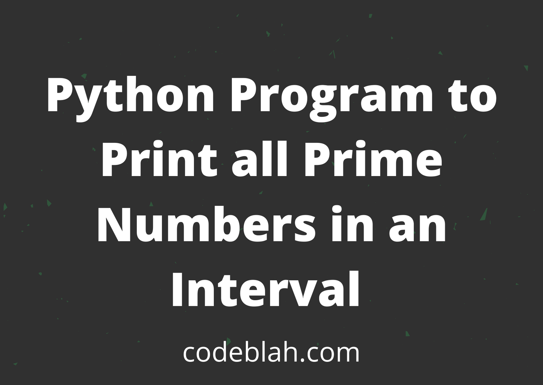 Python Program to Print all Prime Numbers in an Interval