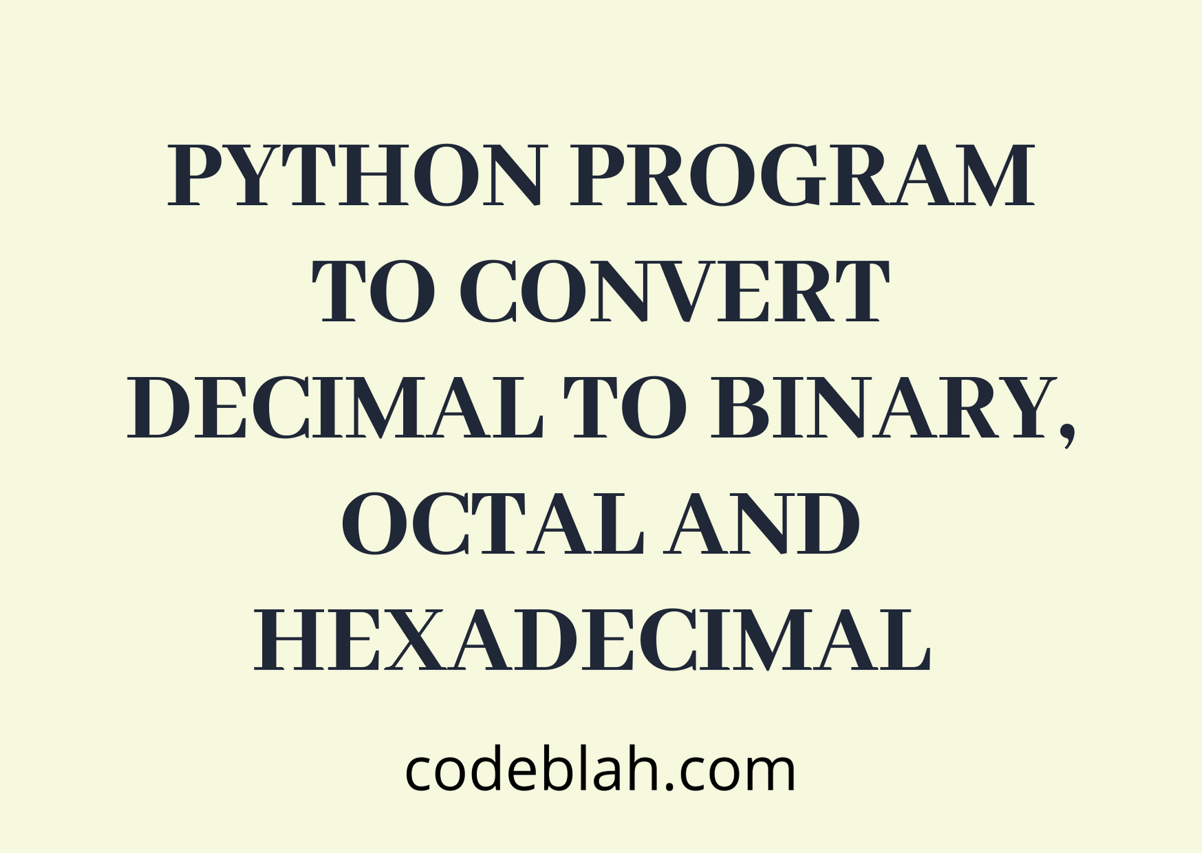 Python Program to Convert Decimal to Binary, Octal and Hexadecimal