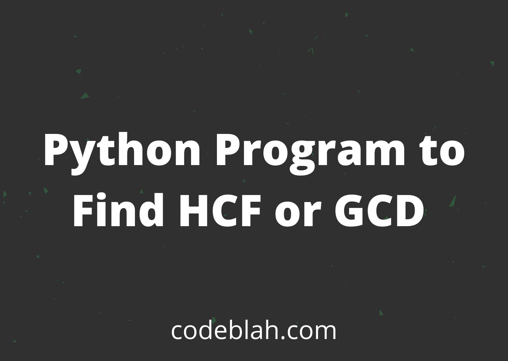 Python Program to Find HCF or GCD