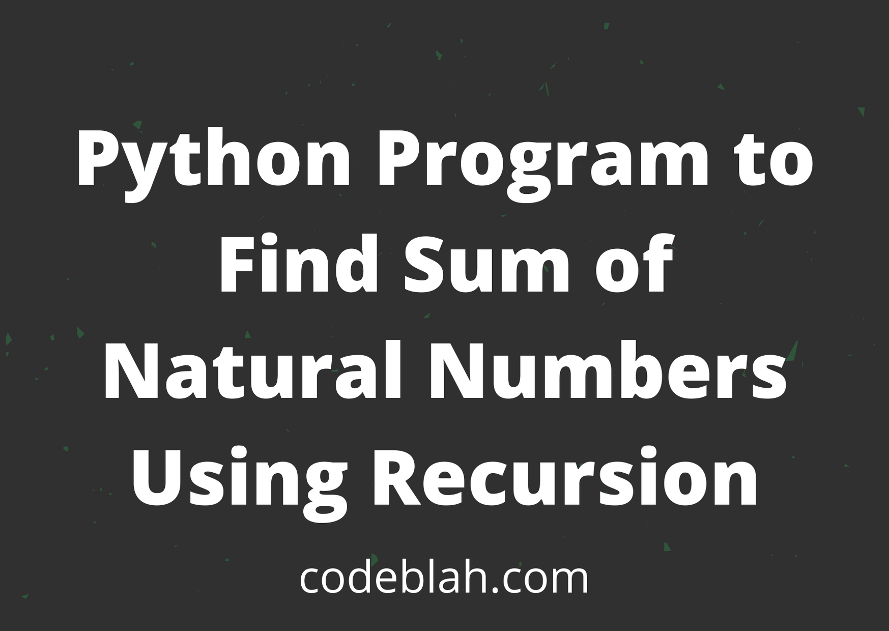 Python Program to Find Sum of Natural Numbers Using Recursion