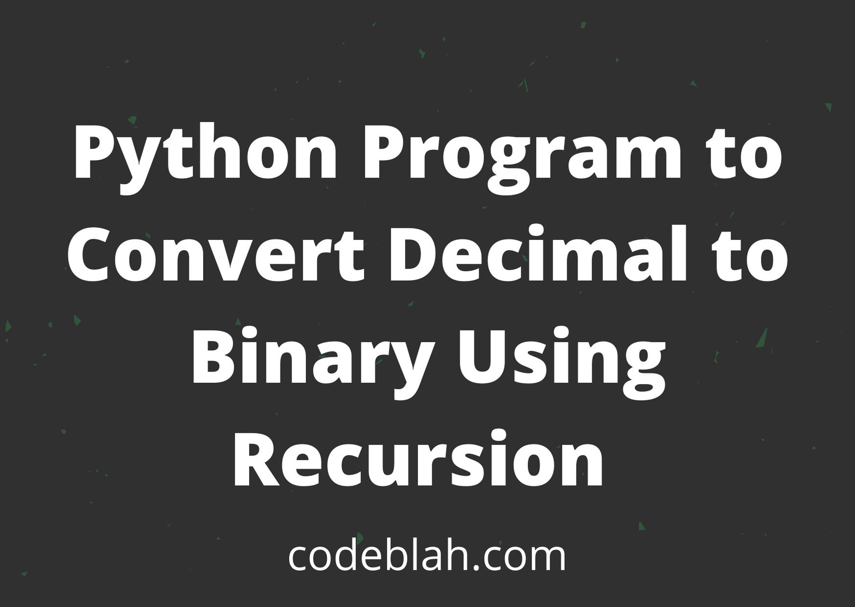 Python Program to Convert Decimal to Binary Using Recursion