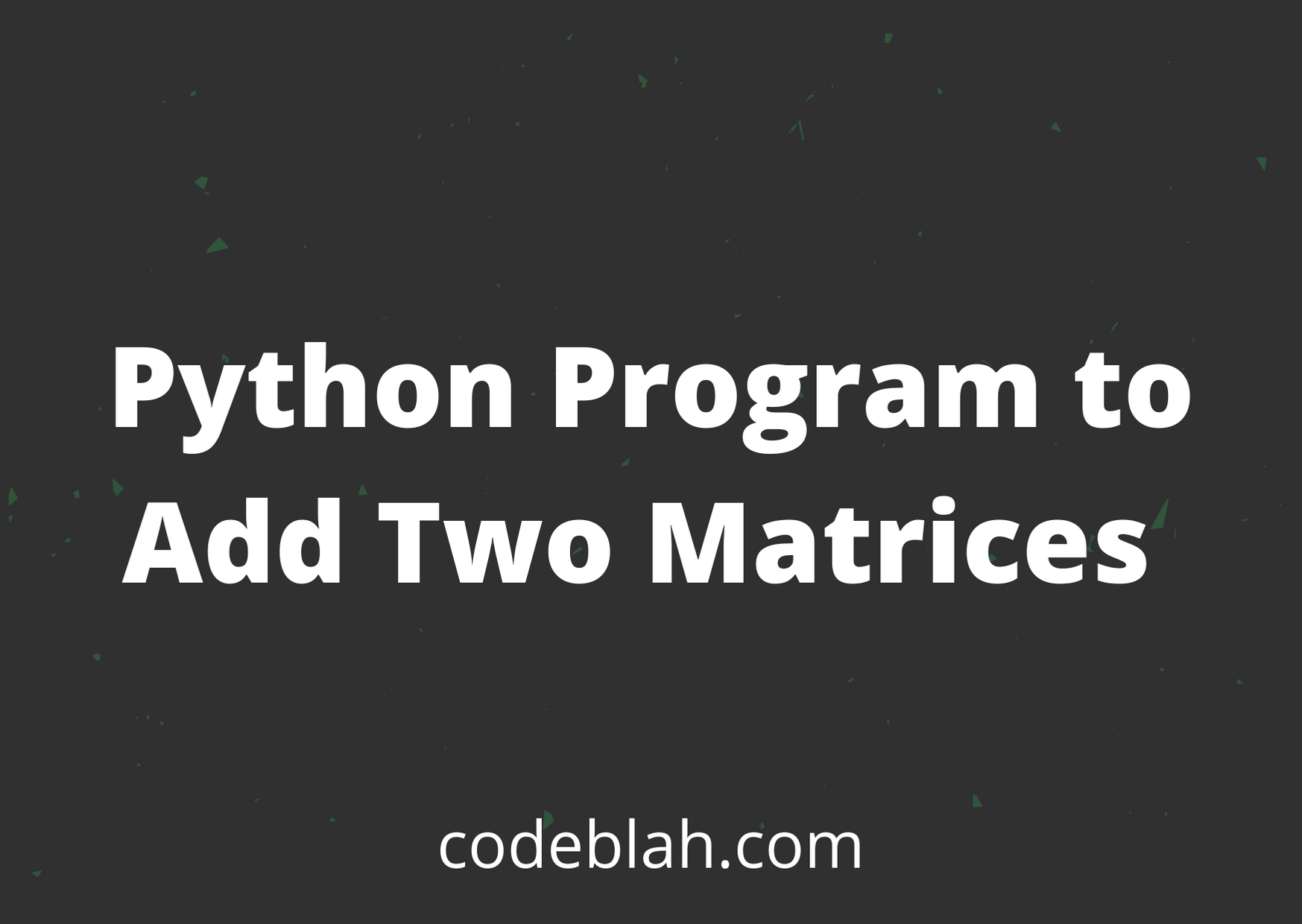 Python Program to Add Two Matrices