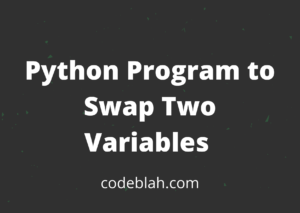 Python Program to Swap Two Variables