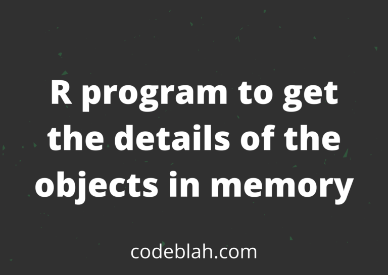 R program to get the details of the objects in memory