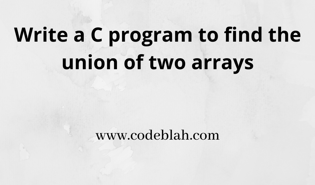C Program To Find The Union of Two Arrays