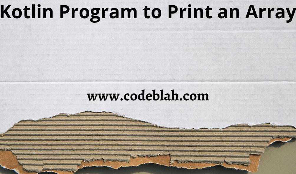 Kotlin Program to Print an Array
