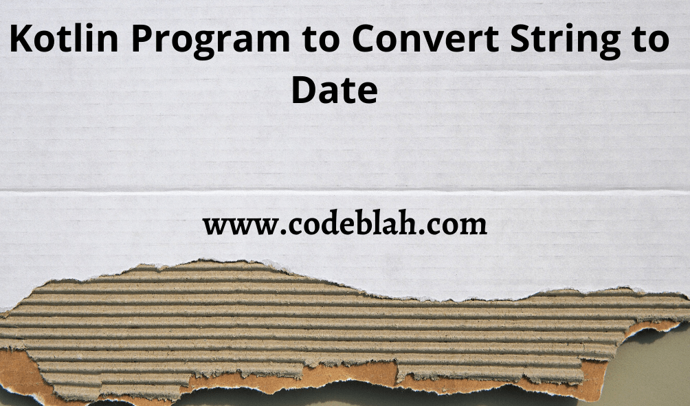 Kotlin Program to Convert String to Date