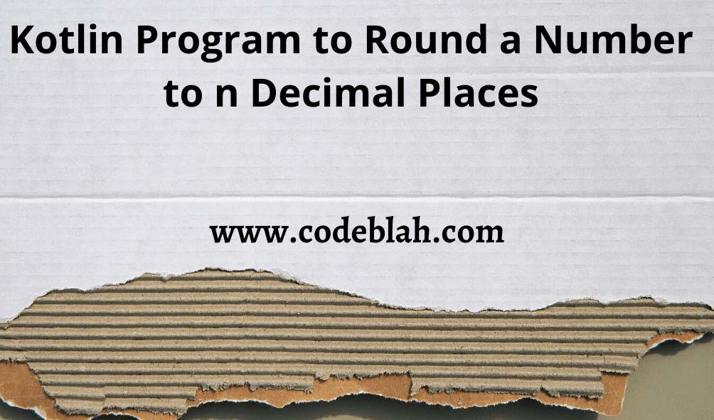 Kotlin Program to Round a Number to n Decimal Places