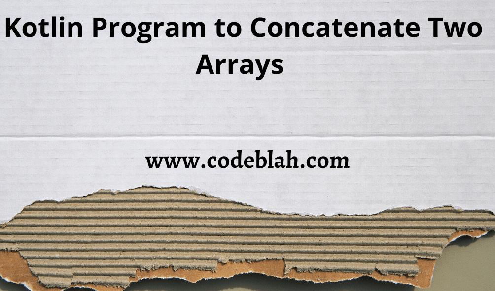 Kotlin Program to Concatenate Two Arrays